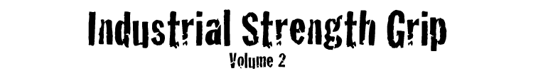 Industrial Strength Grip Volume 2